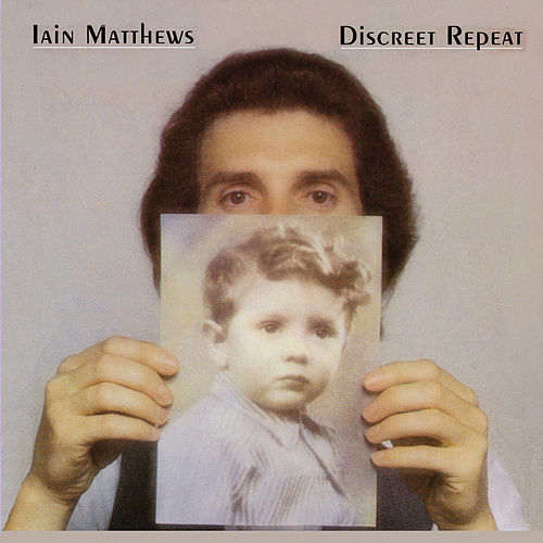 Discreet Repeat by Iain Matthews