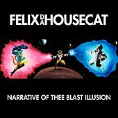 Narrative of Thee Blast Illusion von Felix Da Housecat