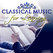 Classical Music for Learning – Instrumental Music for Exam Study, Deep Concentration, Great Masterpieces to Improve Studying and Mental Focus by Various Artists