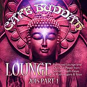 Café Buddah Lounge 2015, Pt. 1 (Flavoured Lounge and Chill out Player from Sarnath, Bodh-Gaya to Kushinagara & Ibiza) by Various Artists