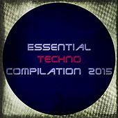 Essential Techno Compilation 2015 (Essential Hits Hardstyle and Techno Top Tunes) by Various Artists