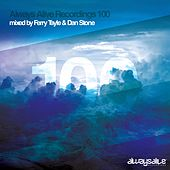 Always Alive Recordings 100 Mixed by Ferry Tayle & Dan Stone by Various Artists