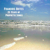 25 Years of Prophetic Songs by Francois Botes