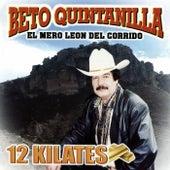 12 Kilates by Beto Quintanilla El Mero Leon Del Corrido