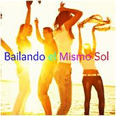 Bailando El Mismo Sol (Hits Compilation) by Various Artists