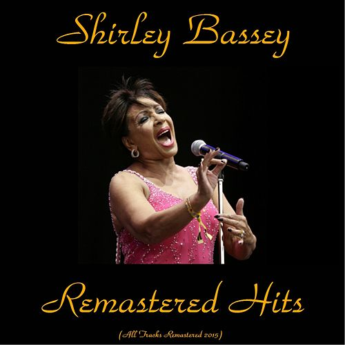 Remastered Hits (All Tracks Remastered 2015) by Shirley Bassey