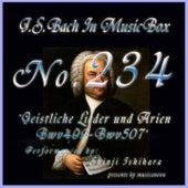 Bach in Musical Box 234 / Geistliche Lieder und Arien, BWV 499 - BWV 508 by Shinji Ishihara