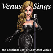 Venus Sings - The Essential Best of Lady Jazz Vocals by Various Artists