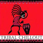 Tribal Chillout by Various Artists