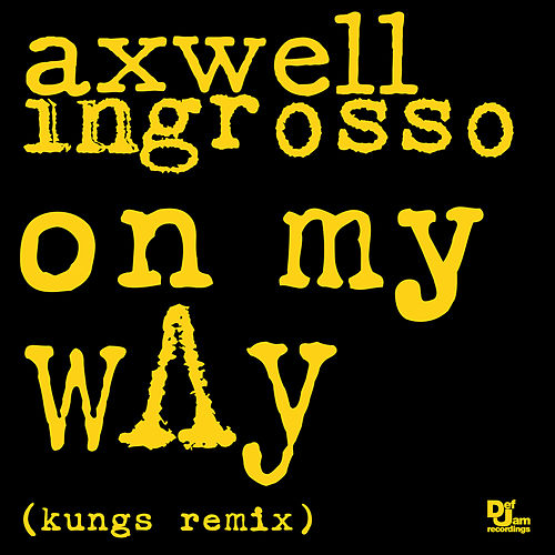 On My Way (Kungs Remix) by Axwell Ʌ Ingrosso