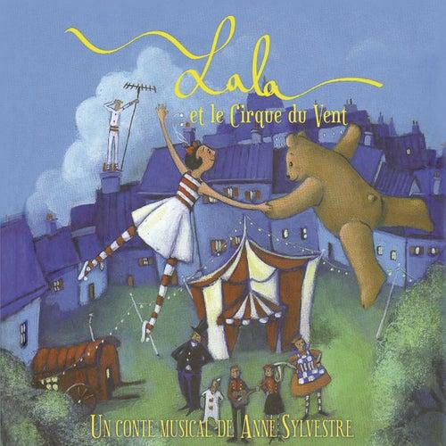 Lala et le cirque du vent (Un conte musical de Anne Sylvestre) by Anne Sylvestre