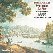 Samuel Wesley: Symphonies 3, 4, 5 & 6. by Milton Keynes Chamber Orchestra