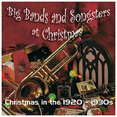 Big Bands and Songsters at Christmas (Christmas in the 1920 - 1930s) by Various Artists