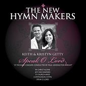 The New Hymn Makers: Keith & Kristyn Getty - Speak O Lord by Various Artists