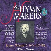 The Hymn Makers: Isaac Watts (When I Survey) by St. Michael's Singers