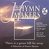 The Hymn Makers: There Is a Green Hill Far Away (A Selection of Easter Hymns) by St. Michael's Singers