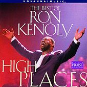 The Best of Ron Kenoly : High Places by Ron Kenoly