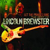 Let the Praises Ring : The Best of Lincoln Brewster by Lincoln Brewster