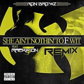 She Ain't Nothin' To F Wit (Remix) [feat. Raekwon] by Ron Browz