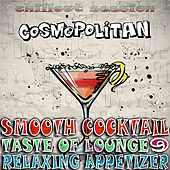 Smooth Cocktail, Taste Of Lounge, Vol. 9 (Relaxing Appetizer, ChillOut Session Cosmopolitan) by Various Artists