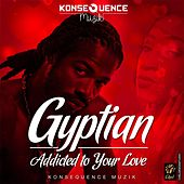 Addicted to Your Love by Gyptian