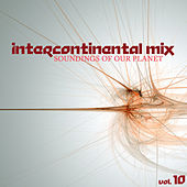 Intercontinental Mix: Soundings of Our Planet, Vol. 10 by Various Artists