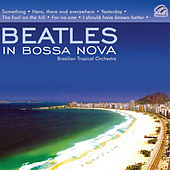 Beatles In Bossa Nova - Brasilian Tropical Orchestra by Brazilian Tropical Orchestra