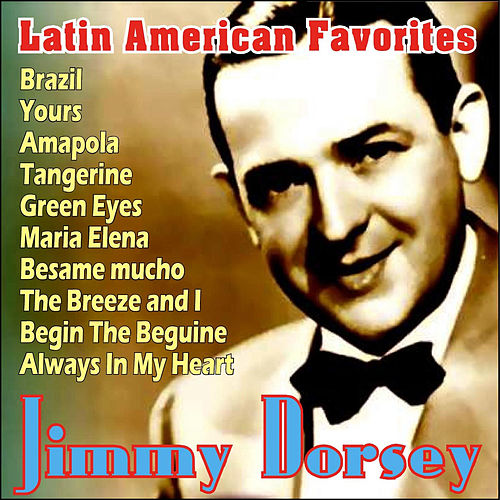 Jimmy Dorsey - Latin American Favorites by Jimmy Dorsey