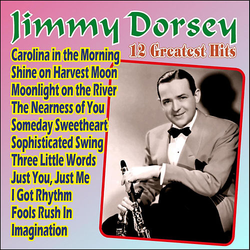 Jimmy Dorsey - 12 Greatest Hits by Jimmy Dorsey