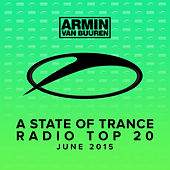 A State Of Trance Radio Top 20 - June 2015 (Including Classic Bonus Track) by Various Artists