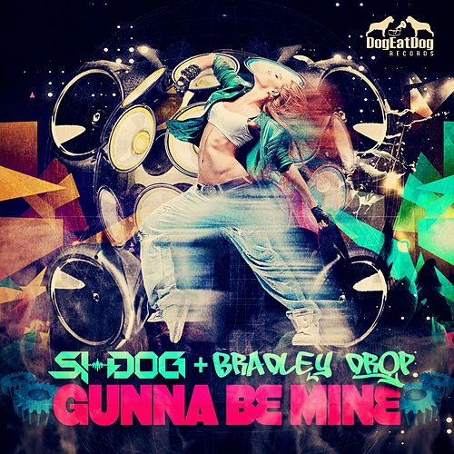Gunna Be Mine by Si-Dog and Bradley Drop