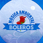 Música Ambiental Boleros by Various Artists