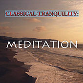 Classical Tranquility: Meditation by Various Artists