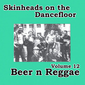 Skinheads on the Dancefloor, Vol.12 - Beer n Reggae by Various Artists