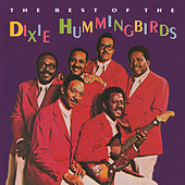 The Best Of The Dixie Hummingbirds by The Dixie Hummingbirds