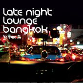 Late Night Lounge - Bangkok, Vol. 2 (Finest Lounge, Chill Out & Smooth Jazz) by Various Artists