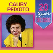 20 Super Sucessos Cauby Peixoto by Cauby Peixoto
