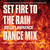 Set Fire To The Rain (Dance Mixes) by Belle Lawrence