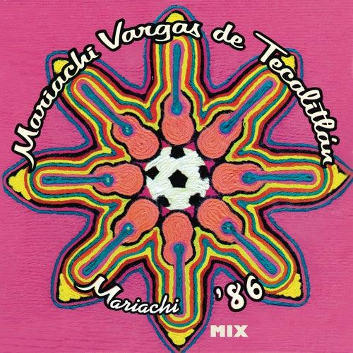 Mix - Mariachi '86 by Mariachi Vargas de Tecalitlan