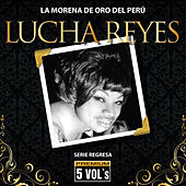 Serie Regresa: Lucha Reyes, La Morena de Oro del Perú by Lucha Reyes