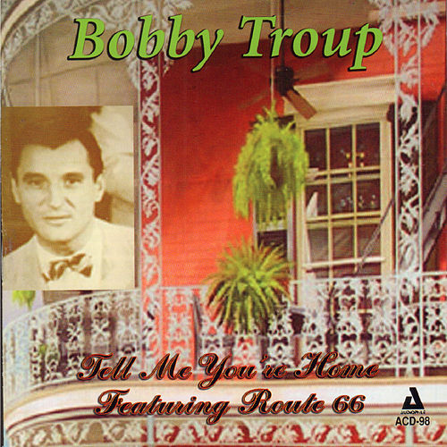 Tell Me You're Home, Featuring Route 66 by Bobby Troup
