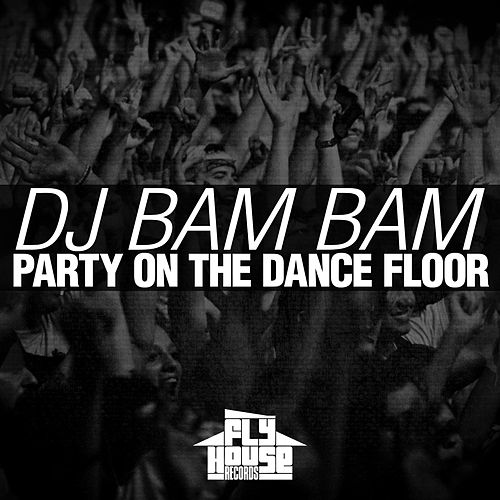 Party on the Dance Floor (Radio Mix) by DJ Bam Bam
