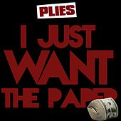 I Just Want the Paper by Plies