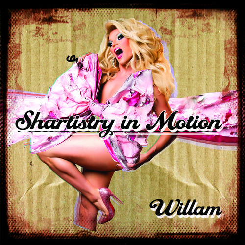 Shartistry in Motion by Willam