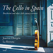 The Cello in Spain: Boccherini & Other 18th-Century Virtuosi by Josetxu Obregón