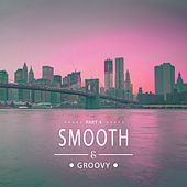 Smooth & Groovy, Vol. 4 by Various Artists