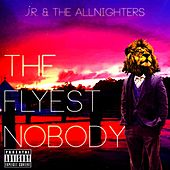 The Flyest Nobody by J.R.