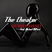 Rubber Hand (feat. Michael Wilfred) by Cheater