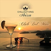 Chillout King Ibiza – Club Del Mar by Various Artists
