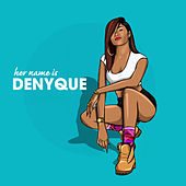 Her Name Is Denyque by Denyque